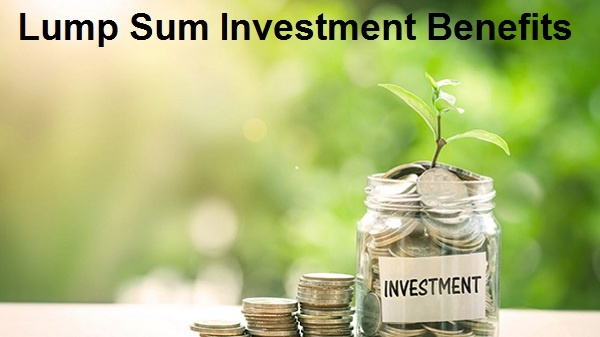 What is Lump Sum Investment – Benefits of Lump Sum Investment