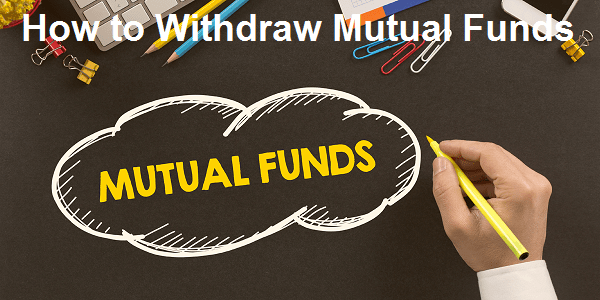 How to Withdraw Mutual Fund – SIP and One time Investment Withdrawal
