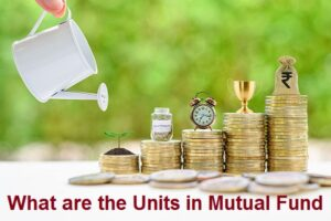Units in Mutual Fund – What are the Mutual Fund Units Explained