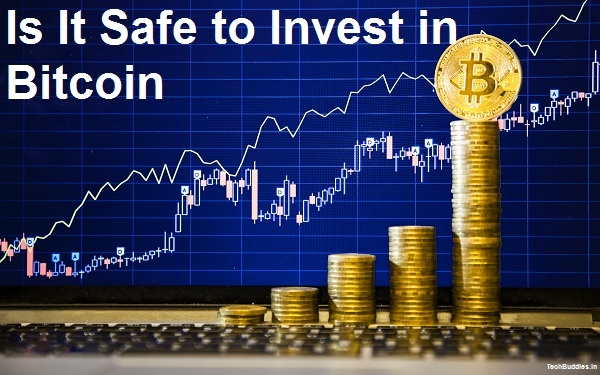 Is It Safe to Invest in Bitcoin – Why we Should not Invest in Bitcoin