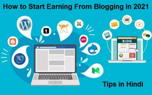 How To Become a Best Blogger Tips in 2021 – Start Earning From Blogging
